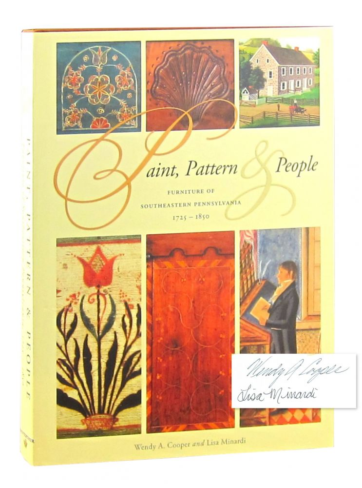Paint, Pattern and People: Furniture of Southeastern Pennsylvania 1725-1850 [Signed]. Wendy A. Cooper, Lisa Minardi.