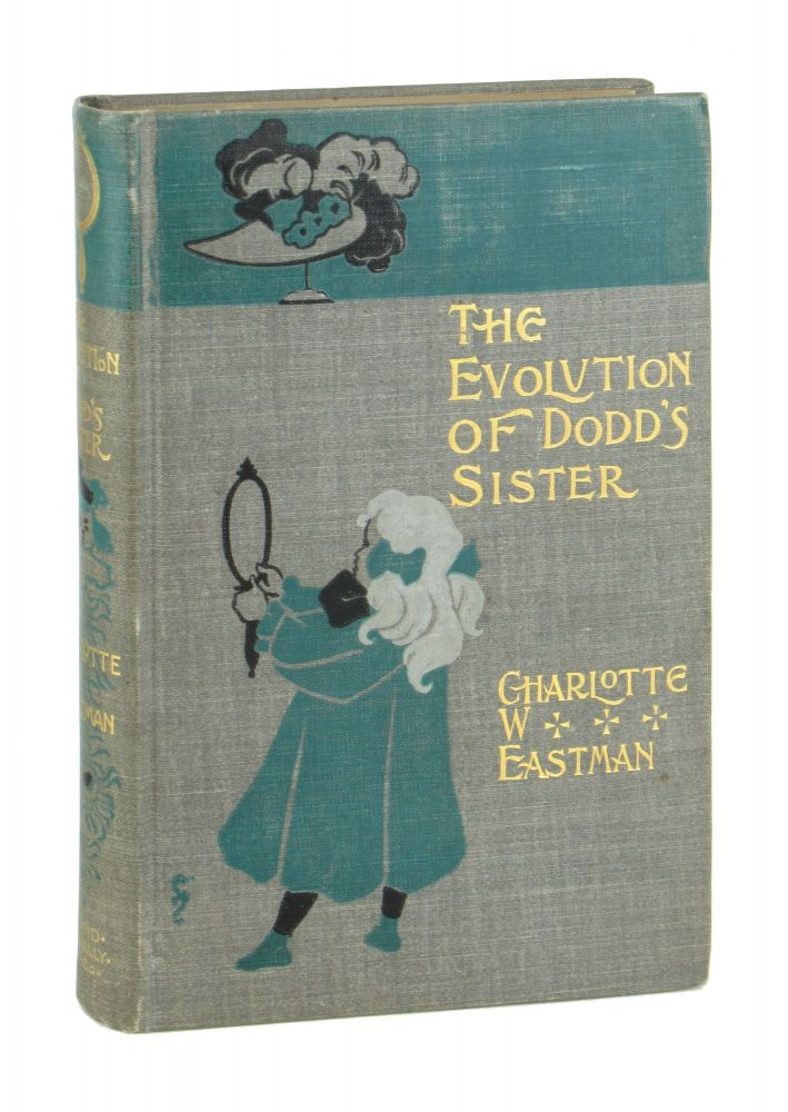 The Evolution of Dodd's Sister: A Tragedy of Everyday Life. Charlotte Whitney Eastman, W W. Denslow, binding.
