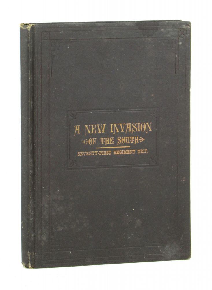A New Invasion of the South: Being a Narrative of the Expedition of the Seventy-First Infantry, National Guard. Through the United States, to New Orleans. John F. Cowan, W W. Denslow.