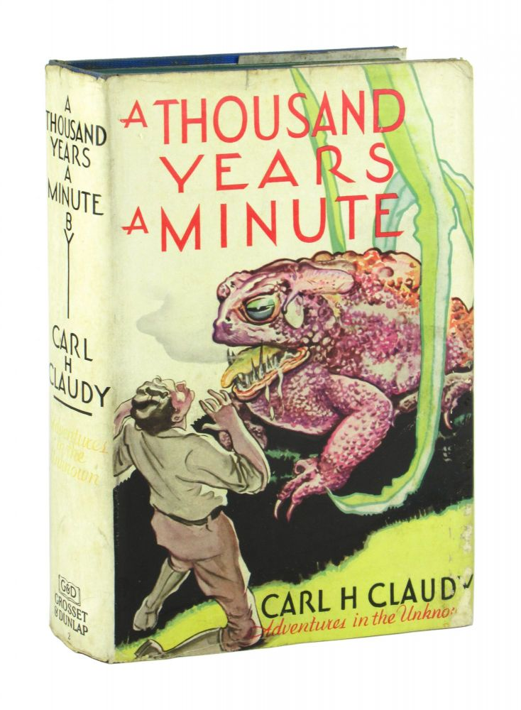 A Thousand Years a Minute. Carl H. Claudy, A C. Valentine.