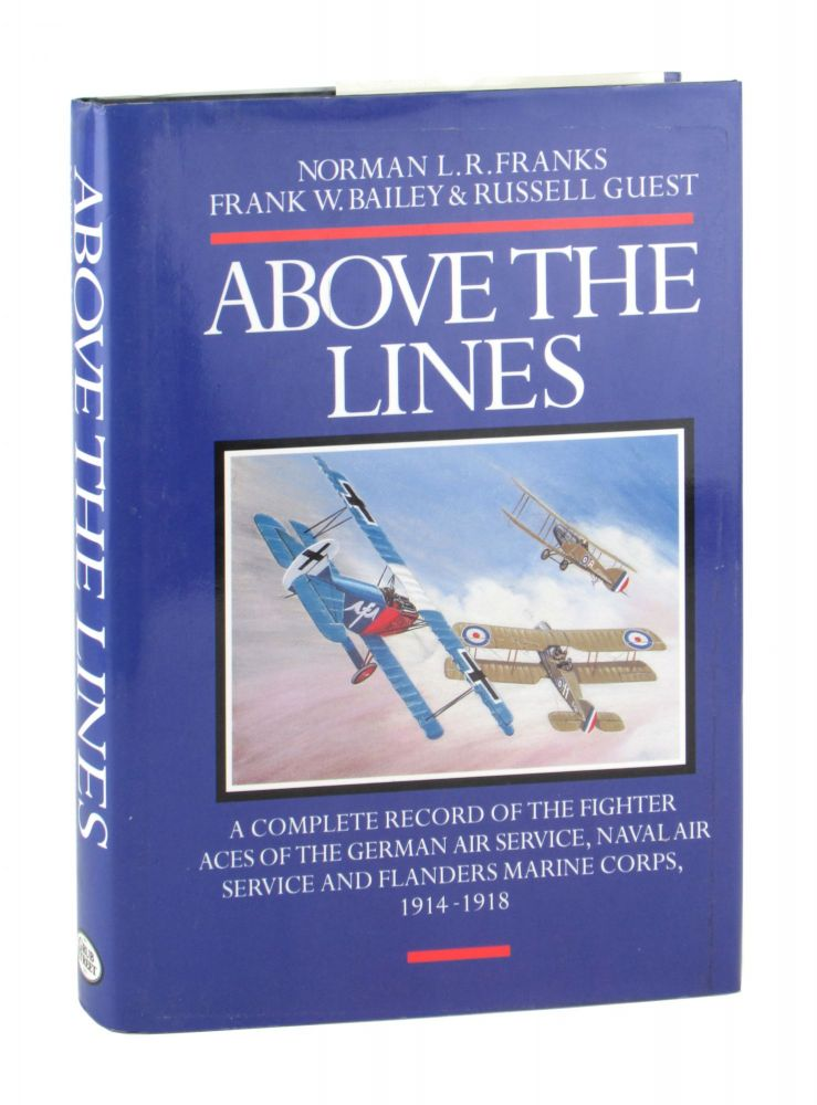 Above the Lines: The Aces and Fighter Units of the German Air Service, Naval Air Service, and Flanders Marine Corps, 1914-1918. Norman L. R. Franks, Frank W. Bailey, Russell Guest.