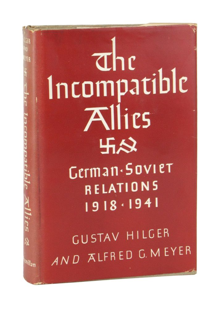 The Incompatible Allies: A Memoir-History of German-Soviet Relations 1918-1941. Gustav Hilger, Alfred G. Meyer.