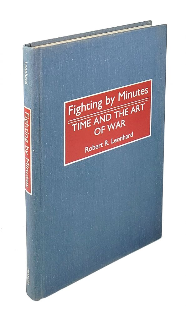 Fighting by Minutes: Time and the Art of War. Robert R. Leonhard, James R. McDonough.