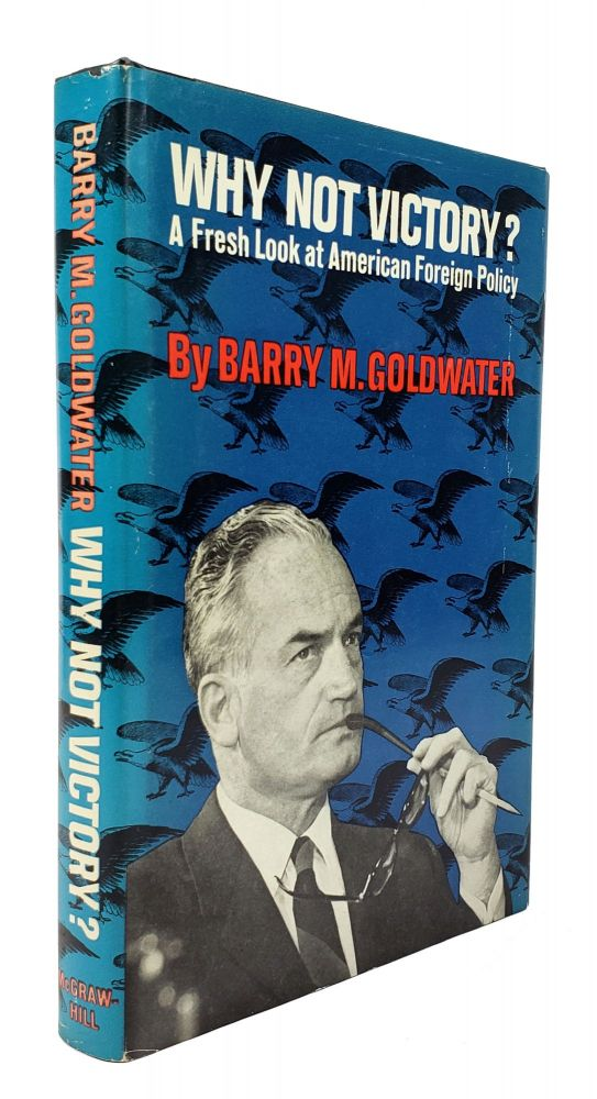 Why Not Victory? A Fresh Look at American Foreign Policy. Barry M. Goldwater.