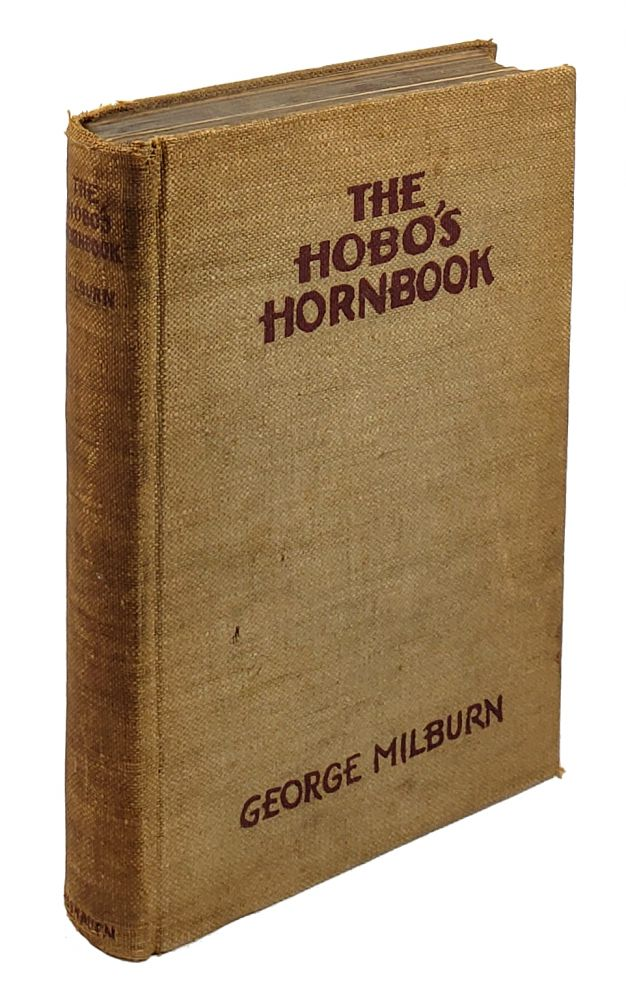 The Hobo's Hornbook: A Reperatory for a Gutter Jongleur. George Milburn, William Siegel.