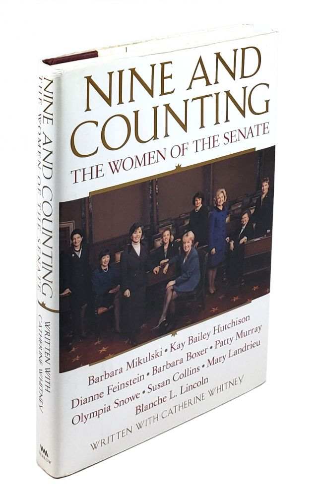 Nine and Counting: The Women of the Senate; Barbara Mikulski, Kay Bailey Hutchison, Dianne Feinstein, Barbara Boxer, Patty Murray, Olympia Snowe, Susan Collins, Mary Landrieu, Blanche L. Lincoln. Catherine Whitney.