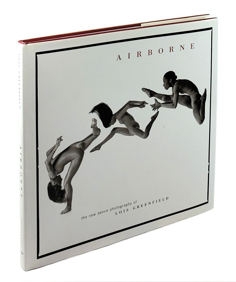 Airborne: The New Dance Photography of Lois Greenfield. Lois Greenfield, William A. Ewing, Daniel Girardin, preface, commentary.