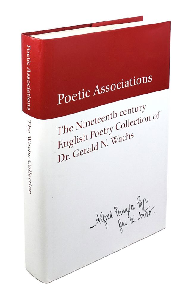 Poetic Associations: The Nineteenth-century English Poetry Collection of Dr. Gerald N. Wachs. Stephen Weissman, Stuart Curran, James Chandler, Catherine Uecker, Eric Powell.