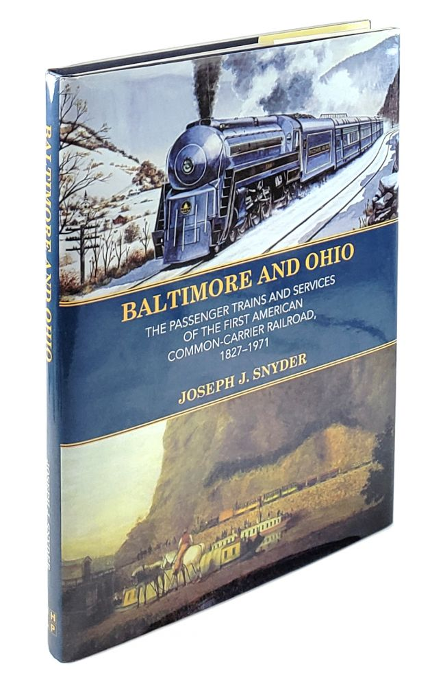 Baltimore and Ohio: The Passenger Trains and Services of the First American Common-Carrier Railroad, 1827-1971. Joseph J. Snyder.