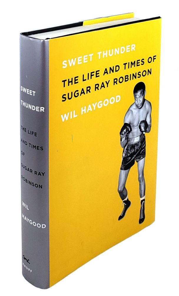 Sweet Thunder: The Life and Times of Sugar Ray Robinson. Wil Haygood.