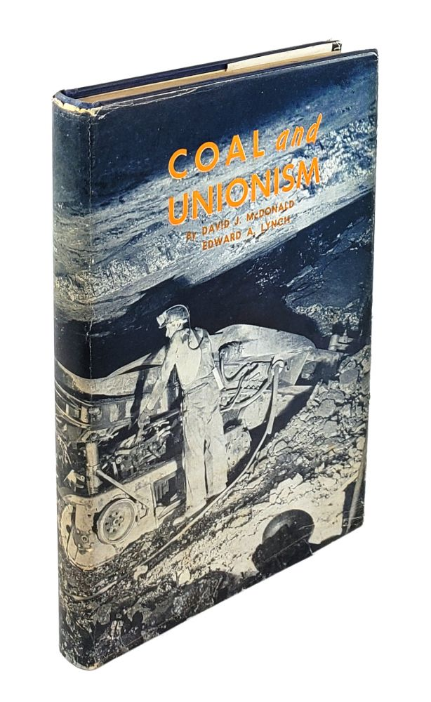 Coal and Unionism: A History of the American Coal Miner's Union. David J. McDonald, Edward A. Lynch.