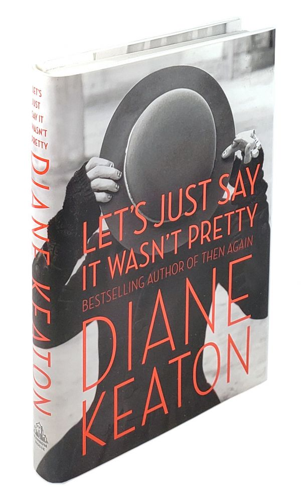 Let's Just Say It Wasn't Pretty. Diane Keaton.