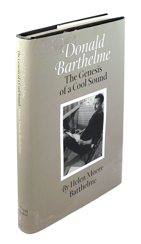 Donald Barthelme: The Genesis of a Cool Sound. Helen Moore Barthelme.
