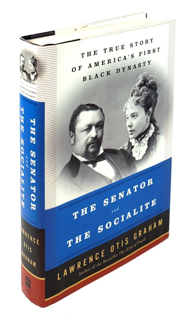 The Senator and the Socialite: The True Story of America's First Black Dynasty. Lawrence Otis Graham.