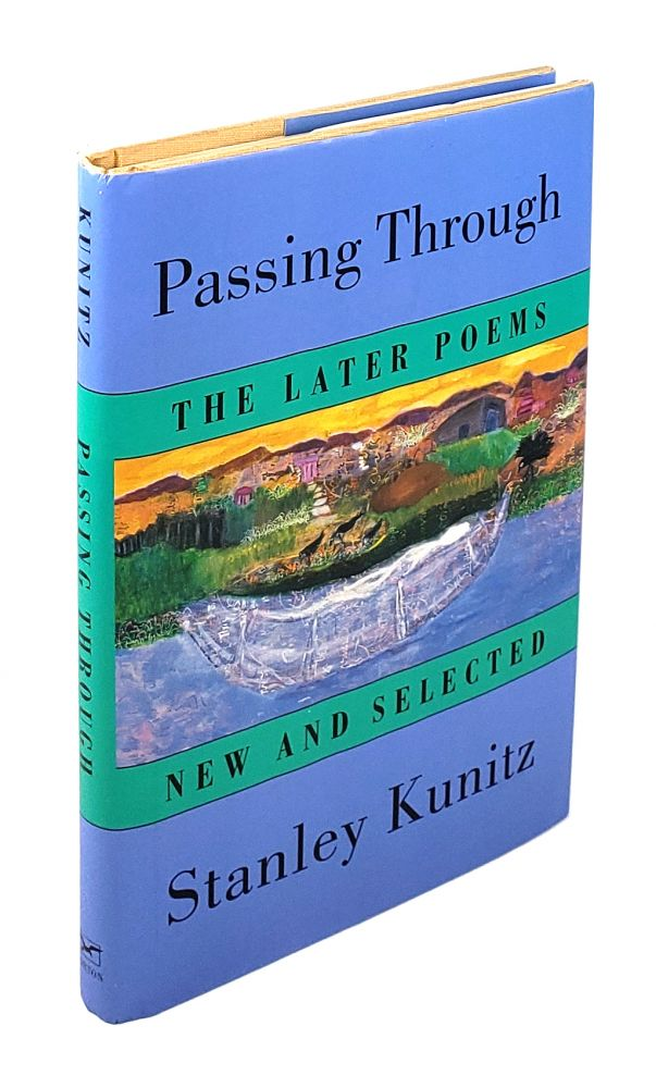 Passing Through: The Later Poems New and Selected. Stanley Kunitz.