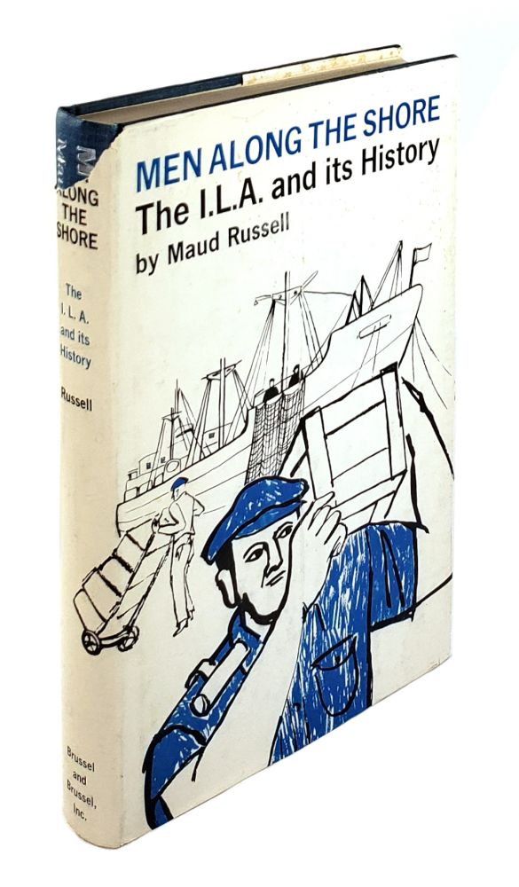 Men Along the Shore: The I.L.A. and Its History. Maud Russell.