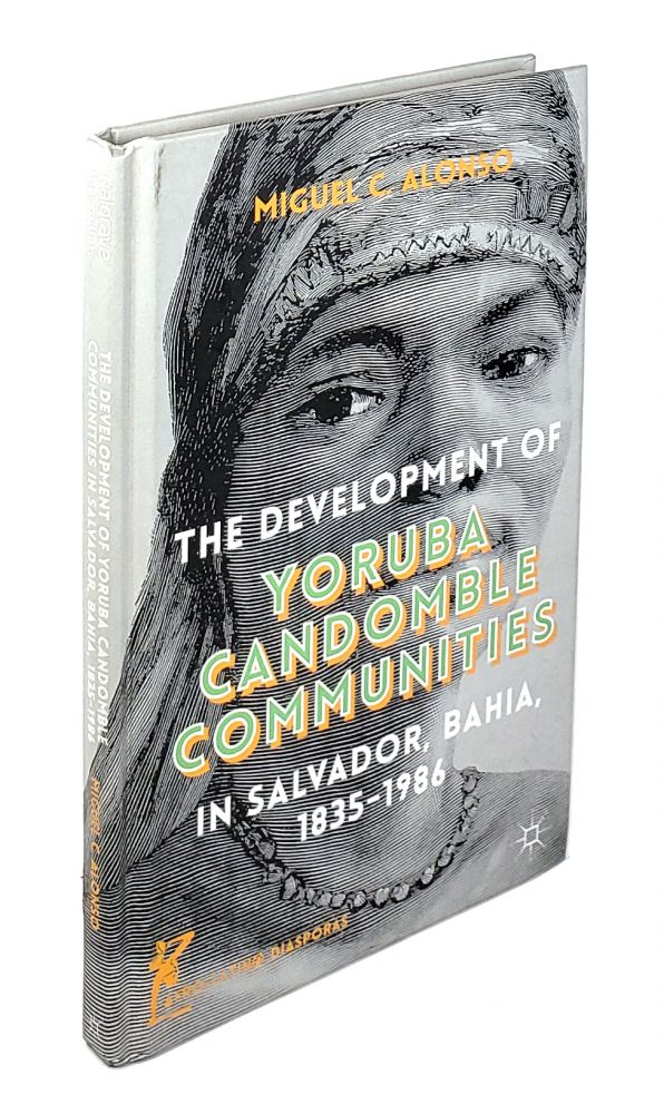The Development of Yoruba Candomble Communities in Salvador, Bahia, 1835-1986. Miguel C. Alonso.