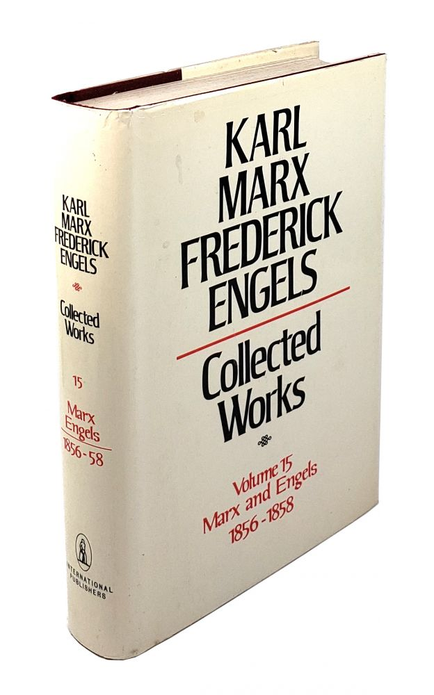 Collected Works - Volume 15: Marx and Engels 1856-1858. Karl Marx, Frederick Engels.