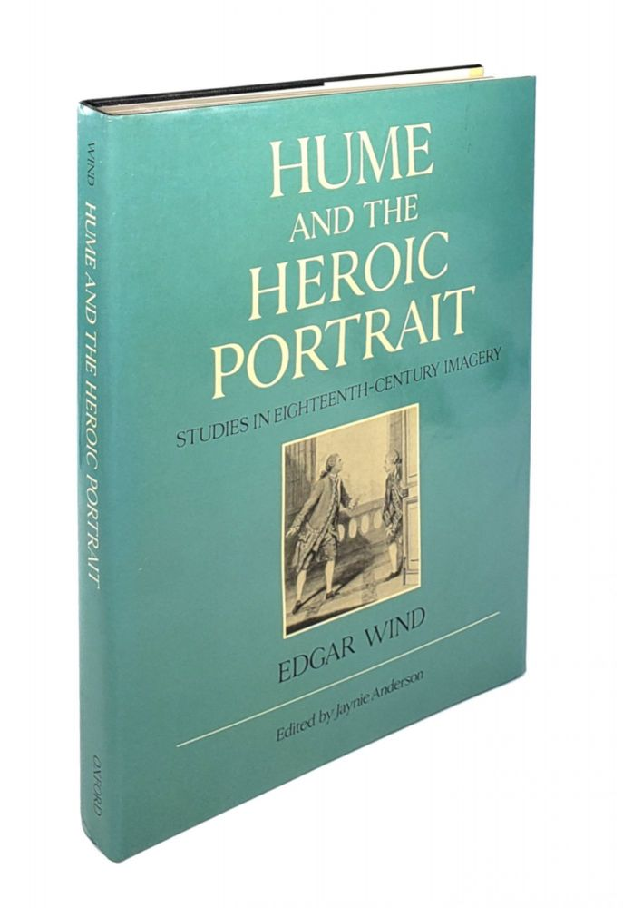 Hume and the Heroic Portrait: Studies in Eighteenth-Century Imagery. Edgar Wind.