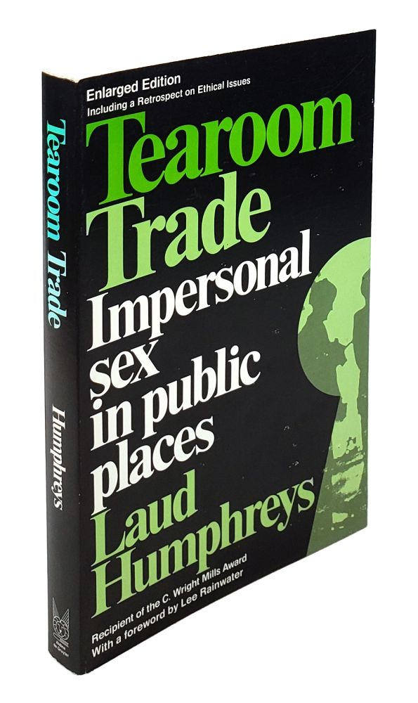 Tearoom Trade: Impersonal Sex in Public Places. Laud Humphreys.