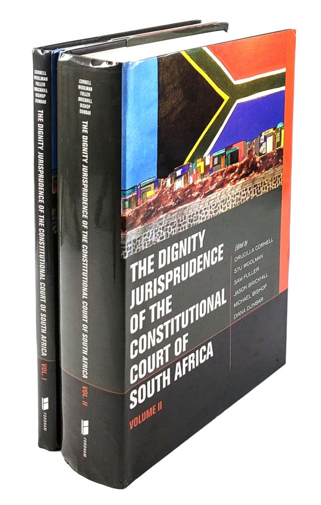 The Dignity Jurisprudence of the Constitutional Court of South Africa: Cases and Materials, Volumes I & II. Drucilla Cornell.