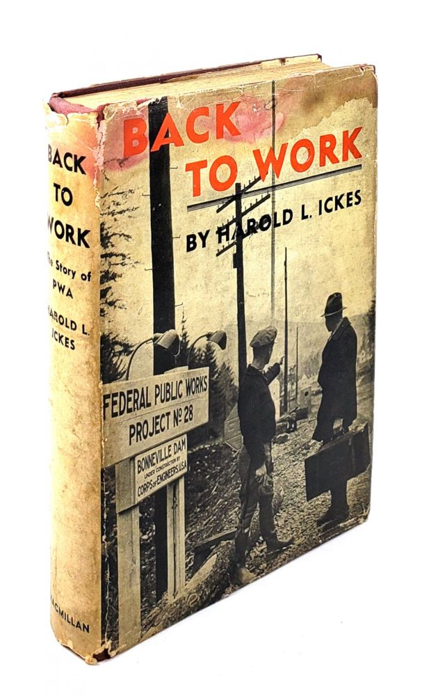 Back to Work: The Story of the PWA. Harold L. Ickes.