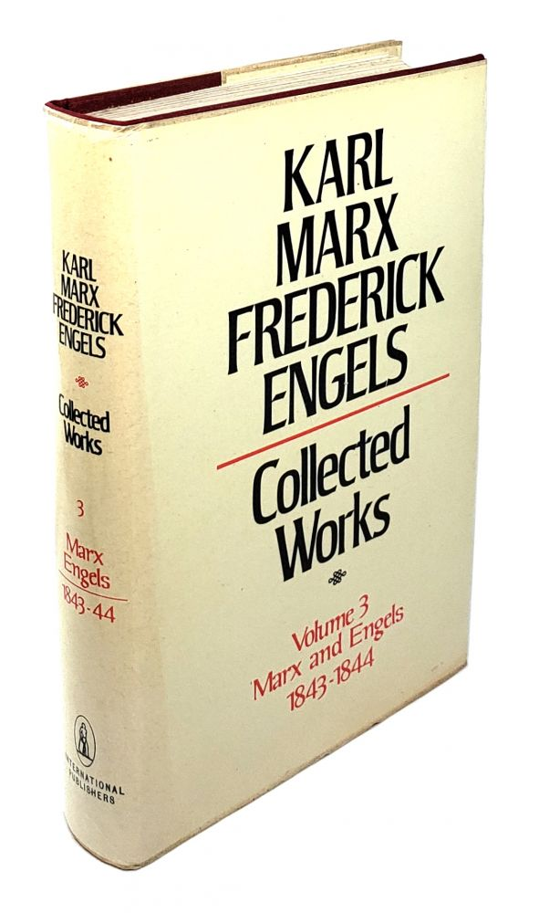 Collected Works - Volume 3: Marx and Engels 1843-1844. Karl Marx, Frederick Engels.