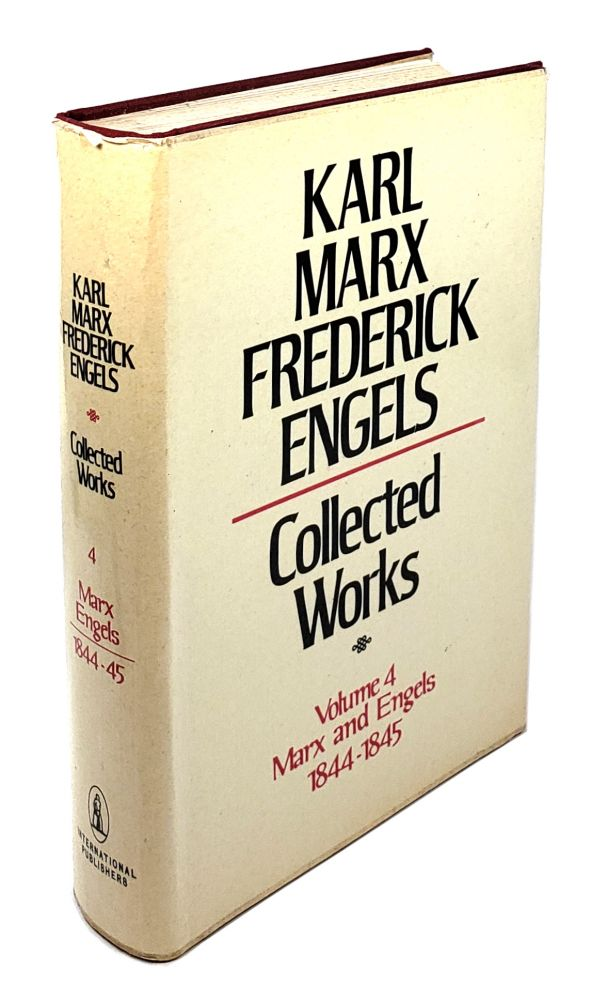 Collected Works - Volume 4: Marx and Engels 1844-1845. Karl Marx, Frederick Engels.