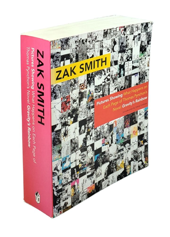 Pictures Showing: What Happens on Each Page of Thomas Pynchon's Novel Gravity's Rainbow. Zak Smith, Steve Erickson, author, introduction.