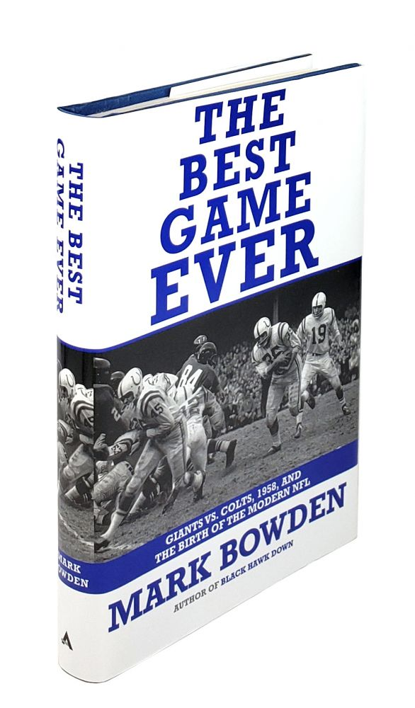 The Best Game Ever: Giants Vs. Colts, 1958, and the Birth of the Modern NFL. Mark Bowden.