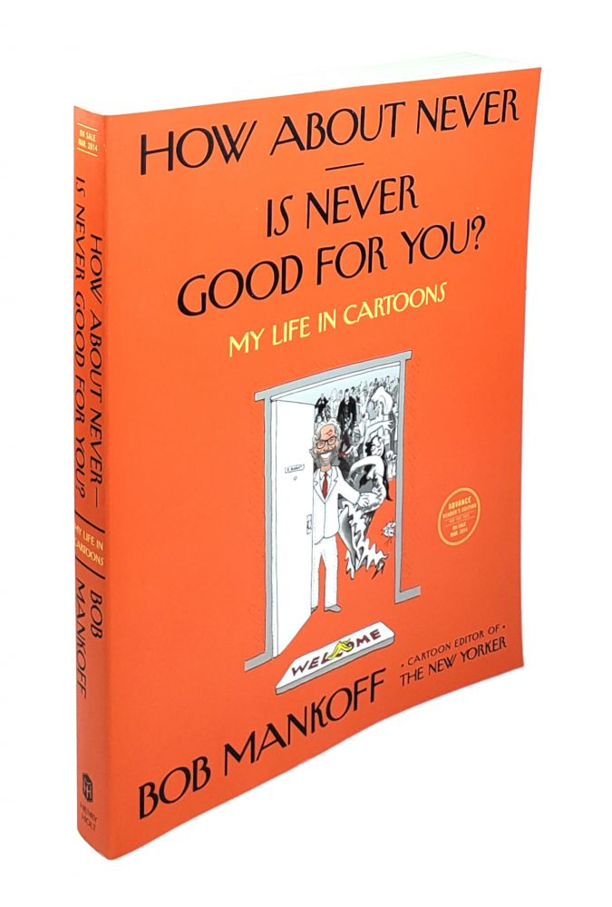 How About Never. Is Never Good for You?: My Life in Cartoons. Bob Mankoff.