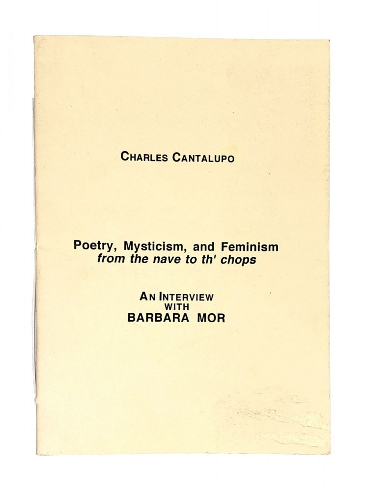 Poetry, Mysticism, and Feminism from the Nave to th' Chops: An Interview with Barbara Mor. Charles Cantalupo.