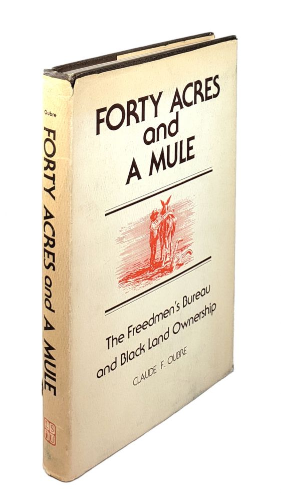 Forty Acres and A Mule. Claude F. Oubre.