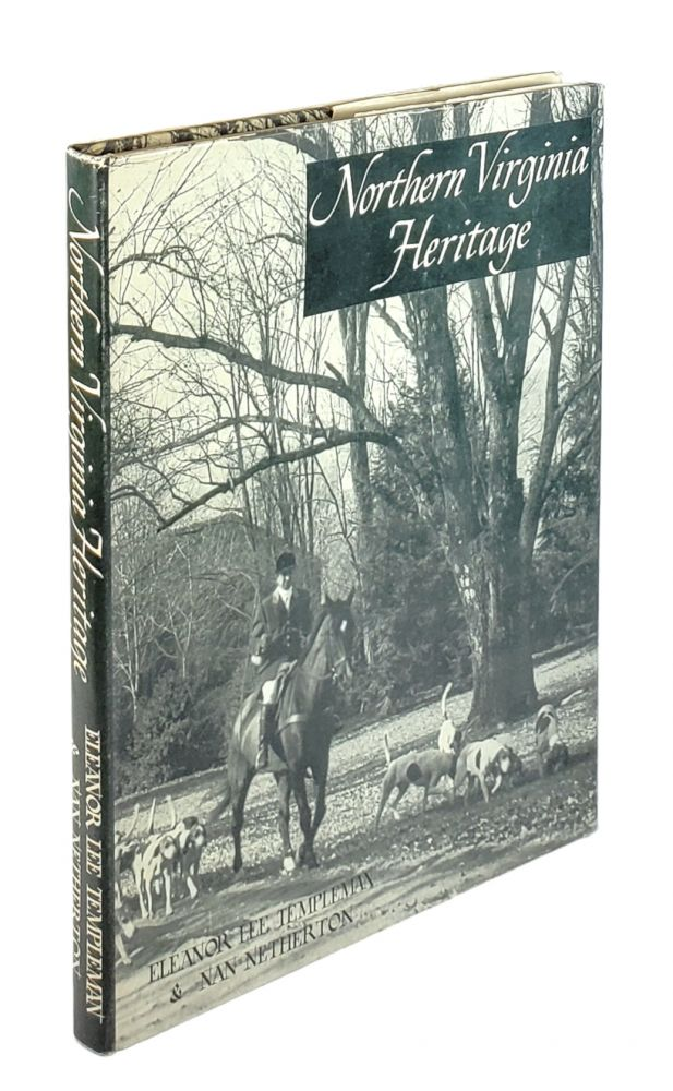 Northern Virginia Heritage: A Pictorial Compilation of the Historic Sites and Homes in the Counties of Arlington, Fairfax, Loudoun, Fauquier, Prince William and Stafford, and the Cities of Alexandria and Fredericksburg. Eleanor Lee Templeman, Nan Netherton.