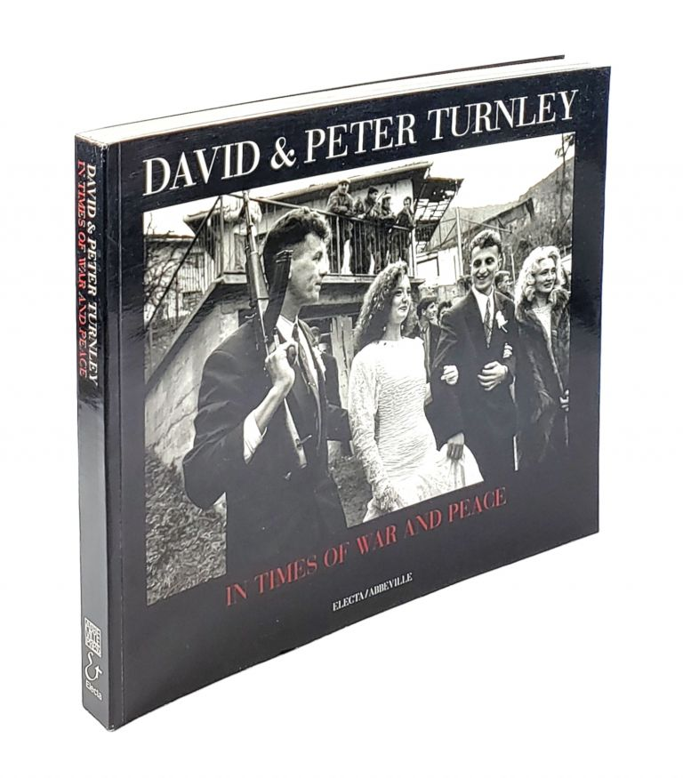 In Times of War and Peace. David Turnley, Peter Turnley.