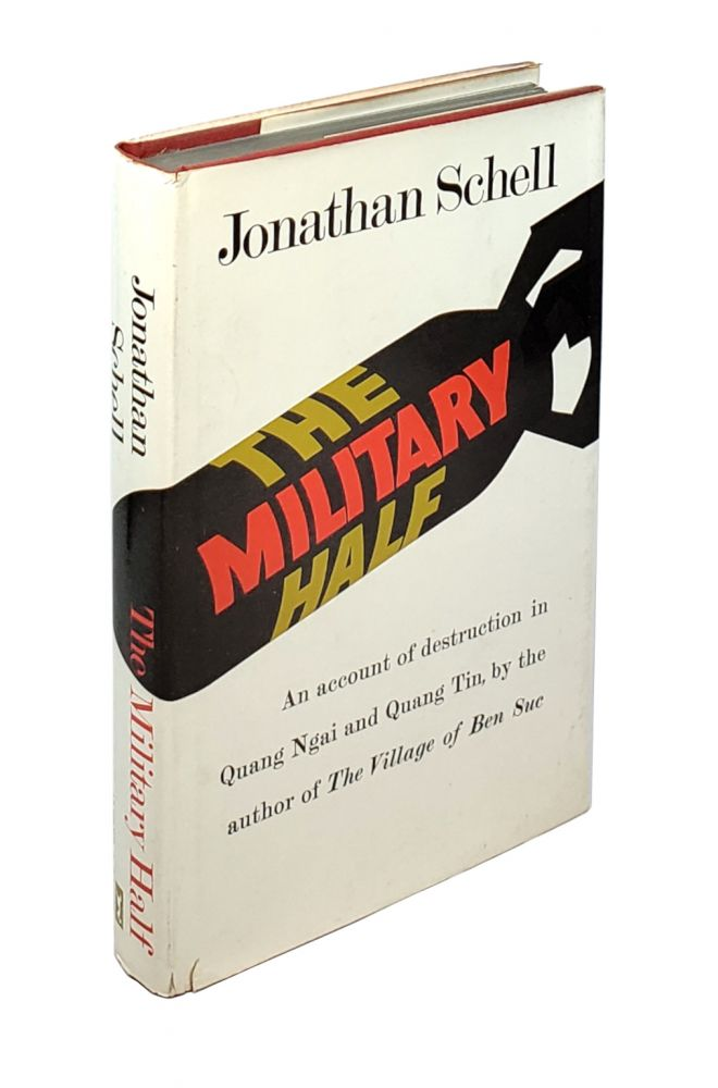 The Military Half: An Account of Destruction In Quang Ngai and Quang Tin. Jonathan Schell.