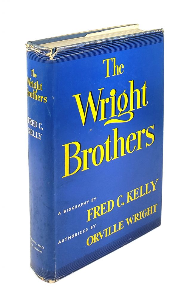 The Wright Brothers: A Biography Authorised by Orville Wright. Fred C. Kelly.