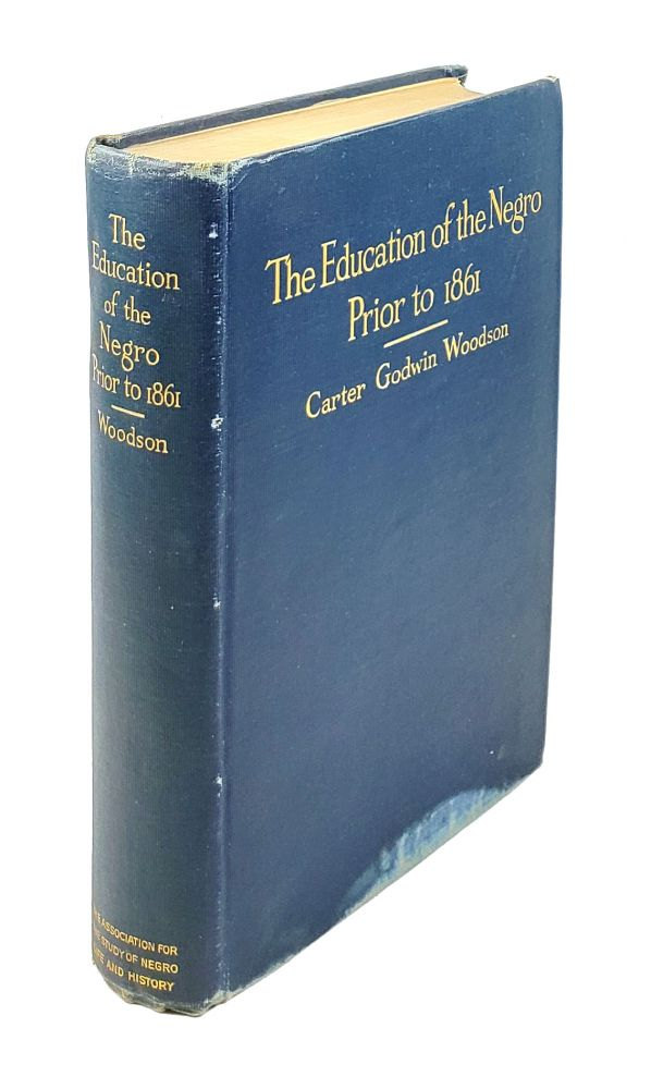 The Education of the Negro Prior to 1861: A History of the Education of the Colored People of the United States from the Beginning of Slavery to the Civil War. Carter Godwin Woodson.