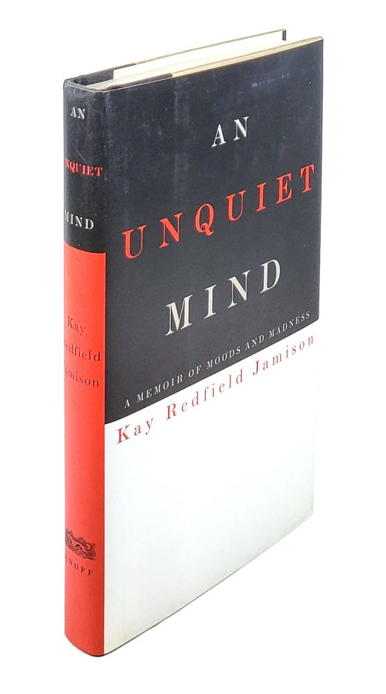 An Unquiet Mind: A Memoir of Moods and Madness. Kay Redfield Jamison.
