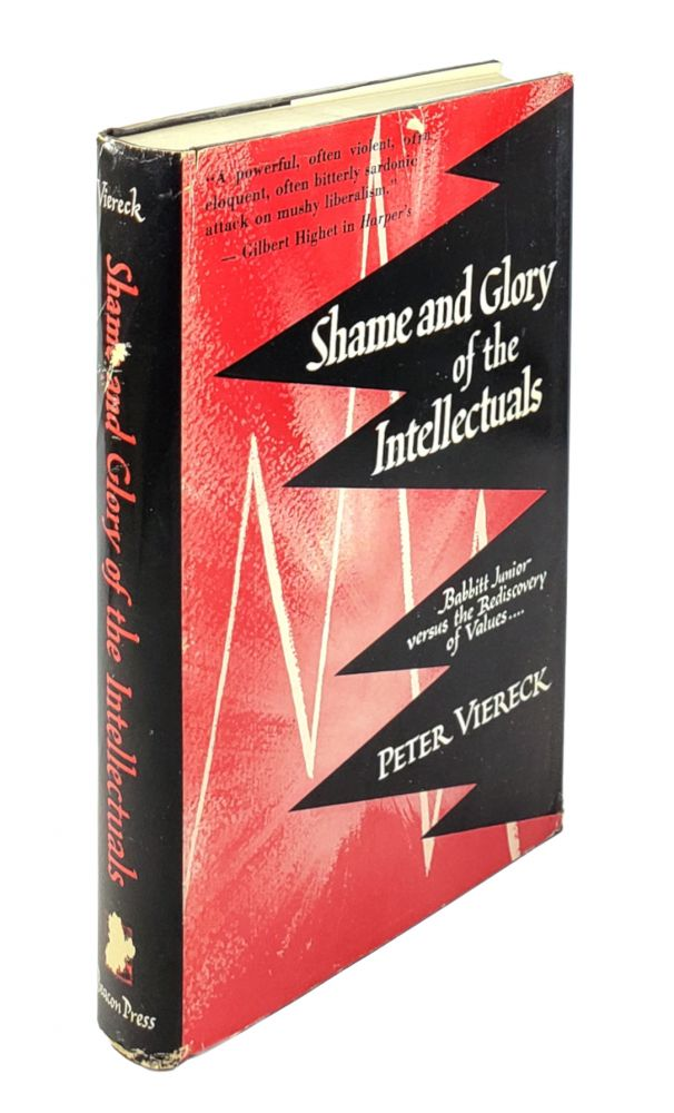 Shame and Glory of the Intellectuals: Babbit Junior Versus the Rediscovery of Values. Peter Viereck.