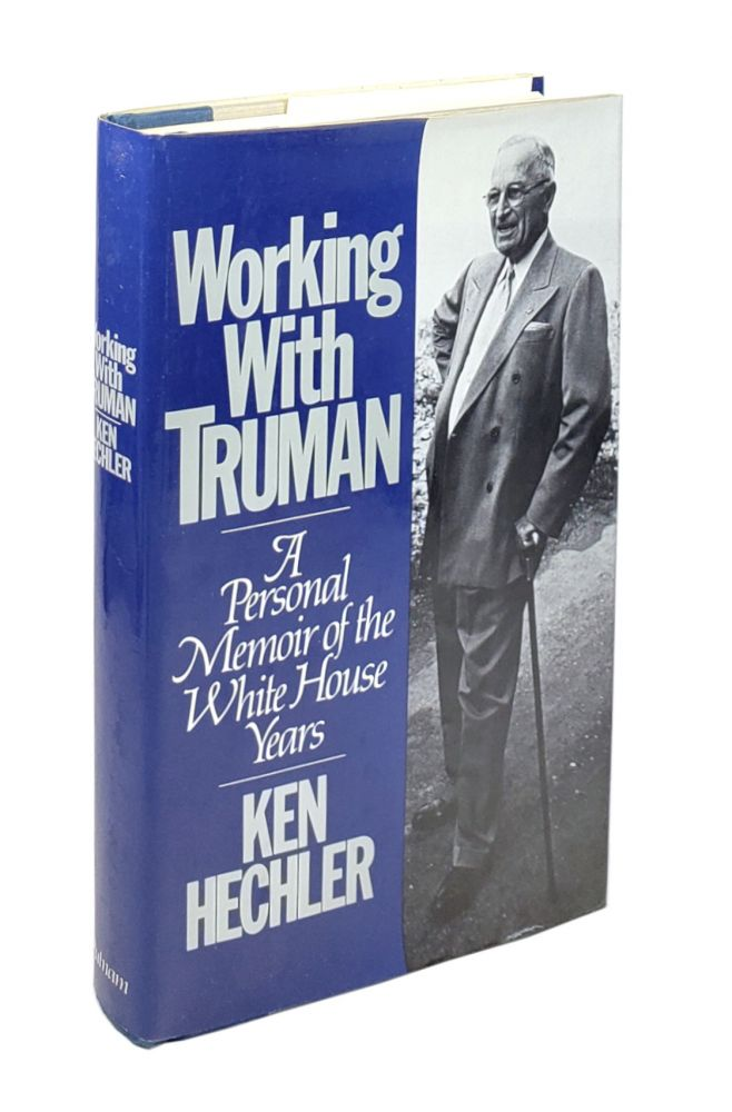 Working With Truman: A Personal Memoir of the White House Years. Ken Hechler.