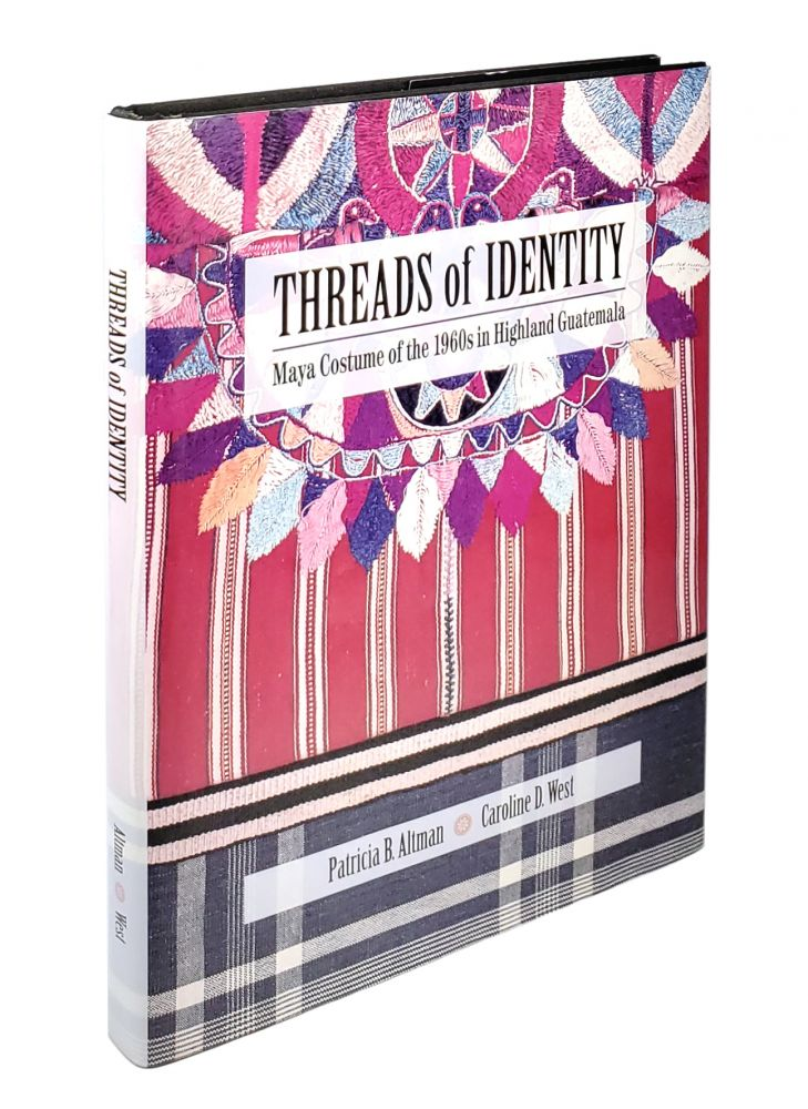 Threads Of Identity Maya Costume Of The 1960s In Highland Guatemala By Patricia B Altman Caroline D West On Capitol Hill Books