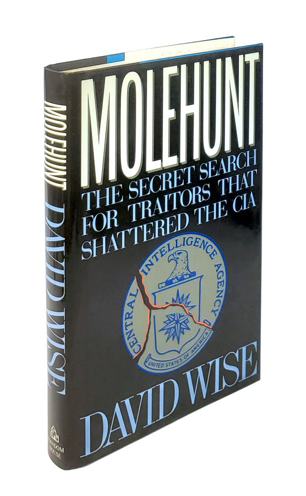 Molehunt: The Secret Search for the Traitors that Shattered the CIA. David Wise.