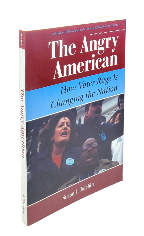 The Angry American: How Voter Rage is Changing the Nation. Susan J. Tolchin.