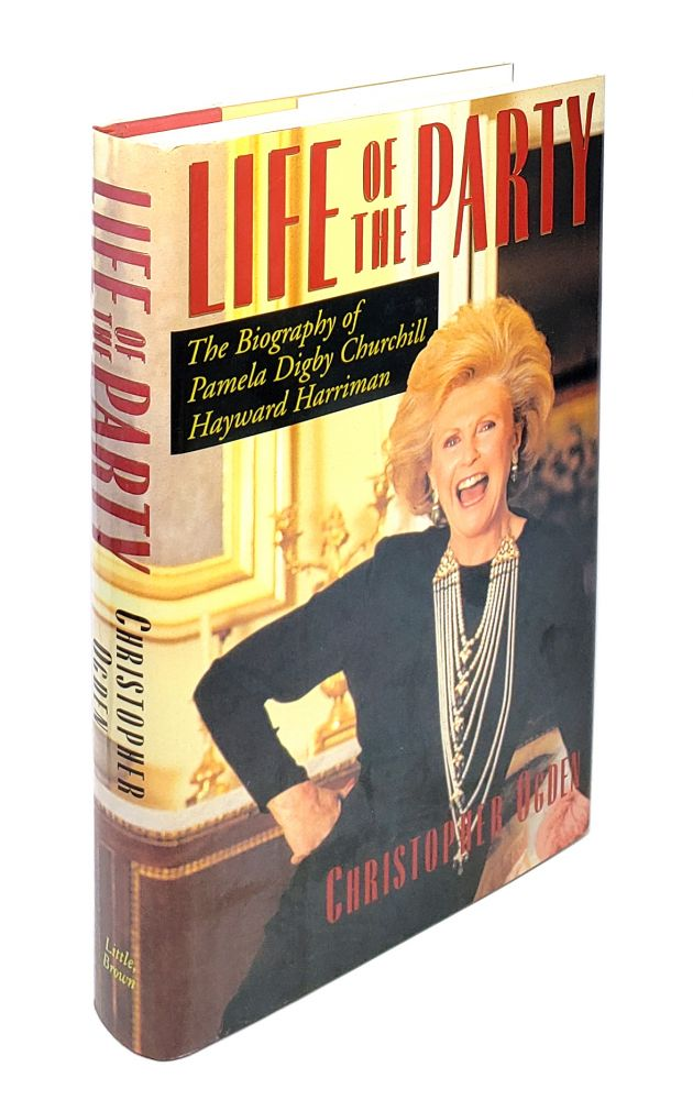 Life of the Party: The Biography of Pamela Digby Churchill Hayward Harriman. Christopher Ogden.
