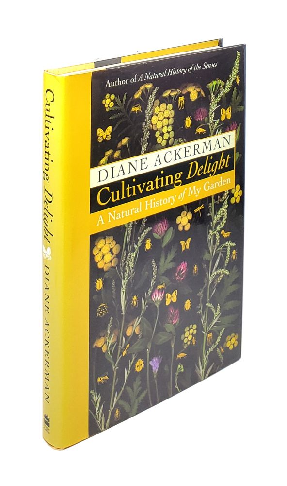 Cultivating Delight: A Natural History of My Garden. Diane Ackerman.
