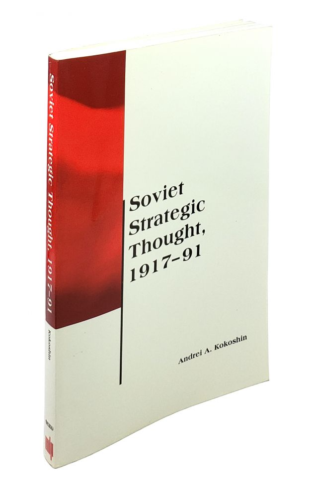 Soviet Strategic Thought, 1917-91 [CSIAStudies in International Security]. Andrei A. Kokoshin.