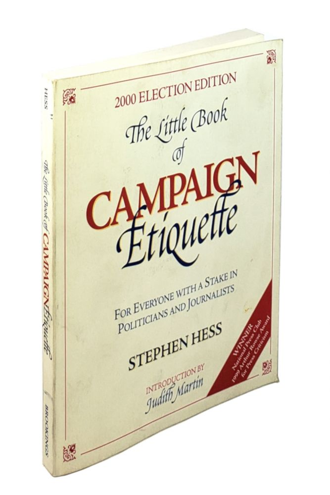 The Little Book of Campaign Etiquette: For Everyone with a Stake in Politicians and Journalists [2000 Election Edition]. Stephen Hess, Judith Martin, intro.