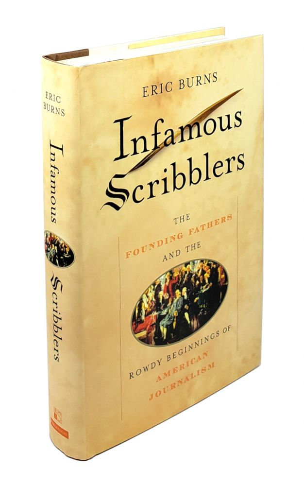 Infamous Scribblers: The Founding Fathers and the Rowdy Beginnings of American Journalism. Eric Burns.