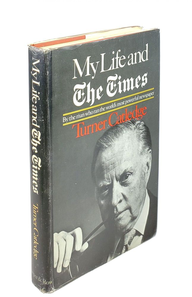 My Life and The Times: By the Man Who Ran World's Most Powerful Newspaper. Turner Catledge.